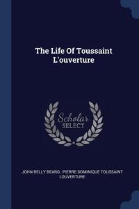 Книга под заказ: «The Life Of Toussaint L'ouverture»