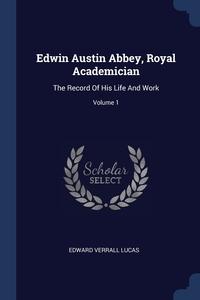 Книга под заказ: «Edwin Austin Abbey, Royal Academician»