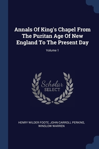 Книга под заказ: «Annals Of King's Chapel From The Puritan Age Of New England To The Present Day; Volume 1»