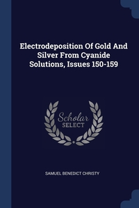 Книга под заказ: «Electrodeposition Of Gold And Silver From Cyanide Solutions, Issues 150-159»