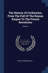 Книга под заказ: «The History Of Civilization, From The Fall Of The Roman Empire To The French Revolution; Volume 1»