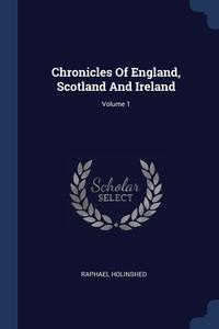 Книга под заказ: «Chronicles Of England, Scotland And Ireland; Volume 1»