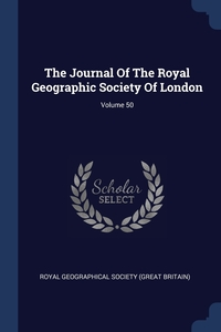 Книга под заказ: «The Journal Of The Royal Geographic Society Of London; Volume 50»