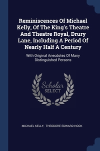 Книга под заказ: «Reminiscences Of Michael Kelly, Of The King's Theatre And Theatre Royal, Drury Lane, Including A Period Of Nearly Half A Century»