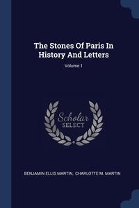 Книга под заказ: «The Stones Of Paris In History And Letters; Volume 1»