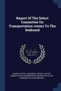 Книга под заказ: «Report Of The Select Committee On Transportation-routes To The Seaboard»