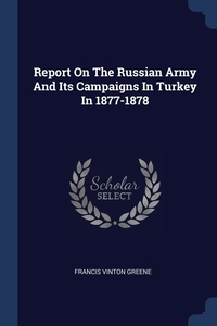 Книга под заказ: «Report On The Russian Army And Its Campaigns In Turkey In 1877-1878»