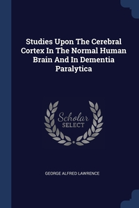 Книга под заказ: «Studies Upon The Cerebral Cortex In The Normal Human Brain And In Dementia Paralytica»