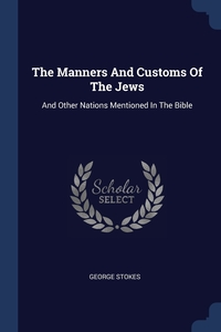 Книга под заказ: «The Manners And Customs Of The Jews»