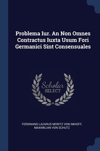 Книга под заказ: «Problema Iur. An Non Omnes Contractus Iuxta Usum Fori Germanici Sint Consensuales»