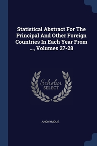 Книга под заказ: «Statistical Abstract For The Principal And Other Foreign Countries In Each Year From ..., Volumes 27-28»