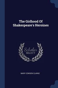 Книга под заказ: «The Girlhood Of Shakespeare's Heroines»