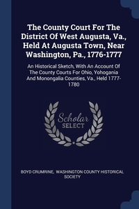Книга под заказ: «The County Court For The District Of West Augusta, Va., Held At Augusta Town, Near Washington, Pa., 1776-1777»