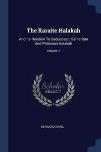 The Karaite Halakah: And Its Relation To Saduccean, Samaritan And Philonian Halakah; Volume 1, Bernard Revel обложка-превью