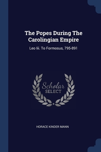 Книга под заказ: «The Popes During The Carolingian Empire»