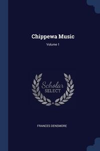 Книга под заказ: «Chippewa Music; Volume 1»