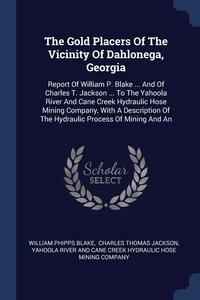 Книга под заказ: «The Gold Placers Of The Vicinity Of Dahlonega, Georgia»