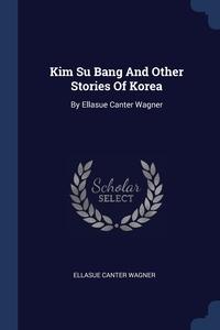 Книга под заказ: «Kim Su Bang And Other Stories Of Korea»