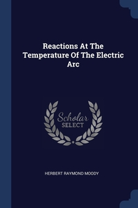 Книга под заказ: «Reactions At The Temperature Of The Electric Arc»