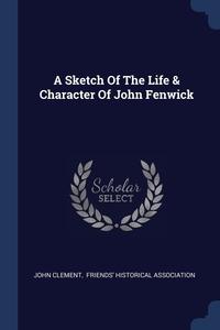 Книга под заказ: «A Sketch Of The Life & Character Of John Fenwick»