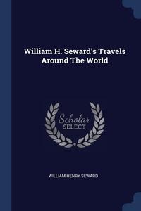 Книга под заказ: «William H. Seward's Travels Around The World»