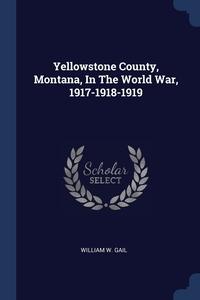 Книга под заказ: «Yellowstone County, Montana, In The World War, 1917-1918-1919»