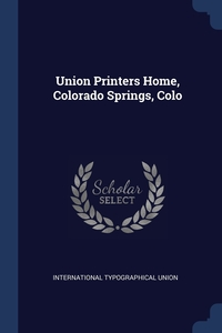 Книга под заказ: «Union Printers Home, Colorado Springs, Colo»