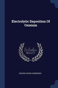 Книга под заказ: «Electrolytic Deposition Of Osmium»