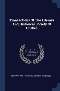 Книга под заказ: «Transactions Of The Literary And Historical Society Of Quebec»