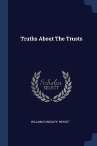 Truths About The Trusts, William Randolph Hearst обложка-превью