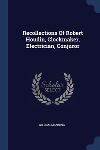 Книга под заказ: «Recollections Of Robert Houdin, Clockmaker, Electrician, Conjuror»