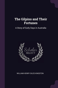 Книга под заказ: «The Gilpins and Their Fortunes»