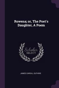 Книга под заказ: «Rowena; or, The Poet's Daughter, A Poem»