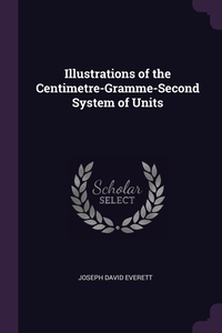 Книга под заказ: «Illustrations of the Centimetre-Gramme-Second System of Units»