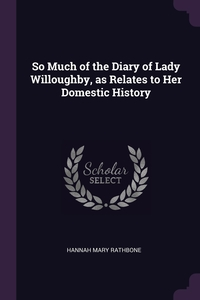Книга под заказ: «So Much of the Diary of Lady Willoughby, as Relates to Her Domestic History»