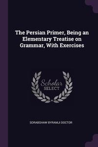 Книга под заказ: «The Persian Primer, Being an Elementary Treatise on Grammar, With Exercises»