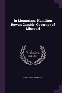 In Memoriam. Hamilton Rowan Gamble, Governor of Missouri, James Hall Brookes обложка-превью