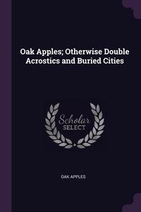 Книга под заказ: «Oak Apples; Otherwise Double Acrostics and Buried Cities»