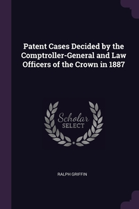 Книга под заказ: «Patent Cases Decided by the Comptroller-General and Law Officers of the Crown in 1887»
