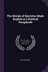 Книга под заказ: «The Morals of Epictetus Made English in a Poetical Paraphrafe»