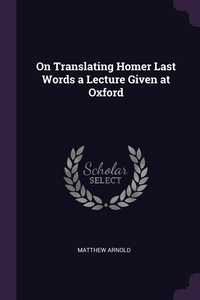 Книга под заказ: «On Translating Homer Last Words a Lecture Given at Oxford»