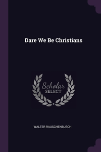 Dare We Be Christians, Walter Rauschenbusch обложка-превью