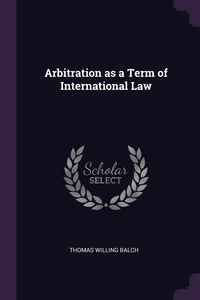 Arbitration as a Term of International Law, Thomas Willing Balch обложка-превью