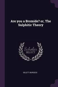 Are you a Bromide? or, The Sulphitic Theory, Gelett Burgess обложка-превью