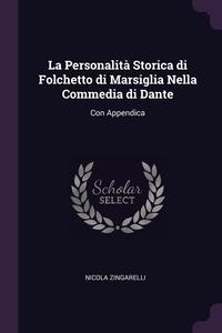 Книга под заказ: «La Personalità Storica di Folchetto di Marsiglia Nella Commedia di Dante»
