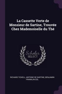 Книга под заказ: «La Cassette Verte de Monsieur de Sartine, Trouvée Chez Mademoiselle du Thé»