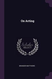 On Acting, Brander Matthews обложка-превью