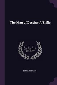 The Man of Destiny A Trifle, Bernard Shaw обложка-превью