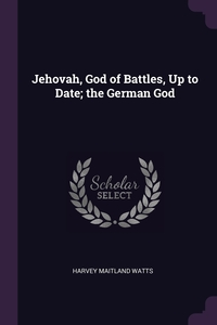 Книга под заказ: «Jehovah, God of Battles, Up to Date; the German God»