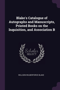 Книга под заказ: «Blake's Catalogue of Autographs and Manuscripts, Printed Books on the Inquisition, and Association B»
